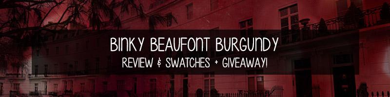 Binky Beaufort Burgundy – Swatch & Review