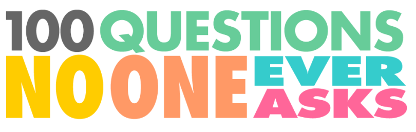 100 Questions No One Ever Asks