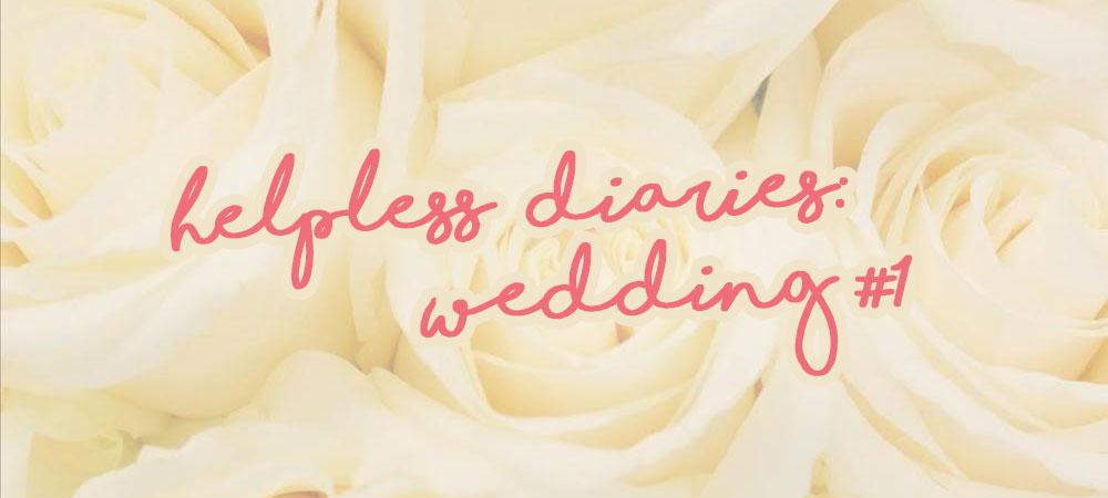 Helpless Diaries – Wedding #1: The Great Venue Hunt