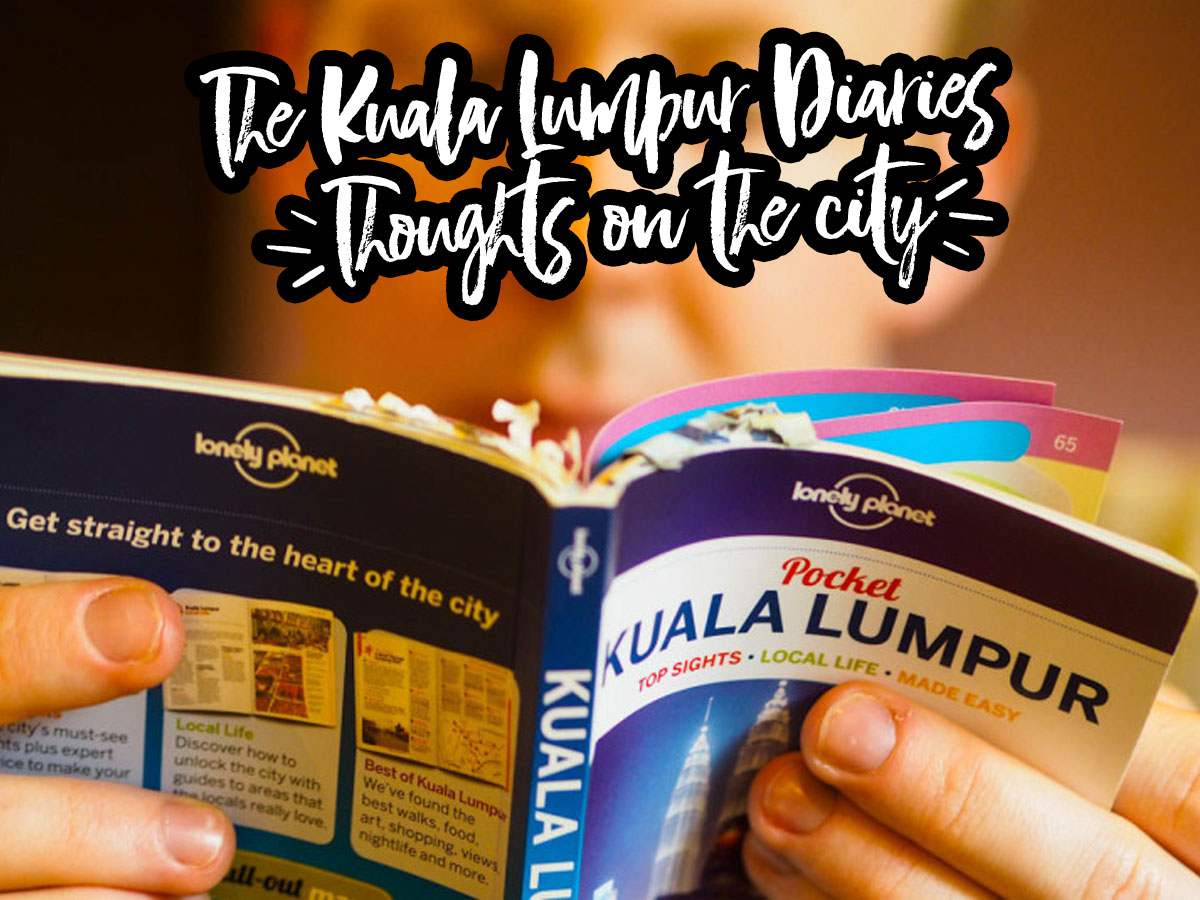 The Kuala Lumpur Diaries #7 – General Thoughts on KL